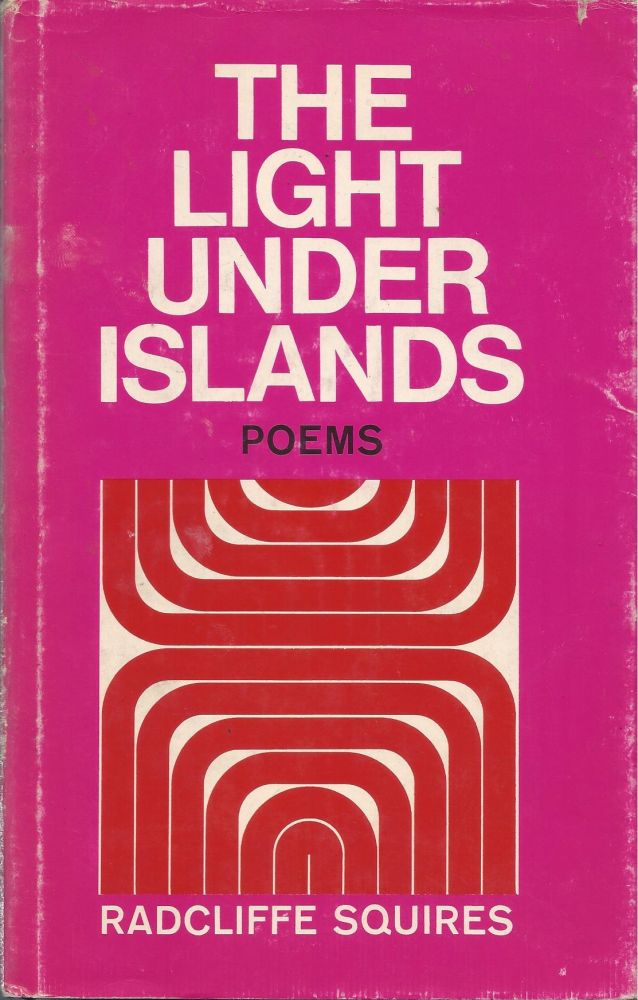 The Light Under Islands: Poems. Radcliffe Squires.