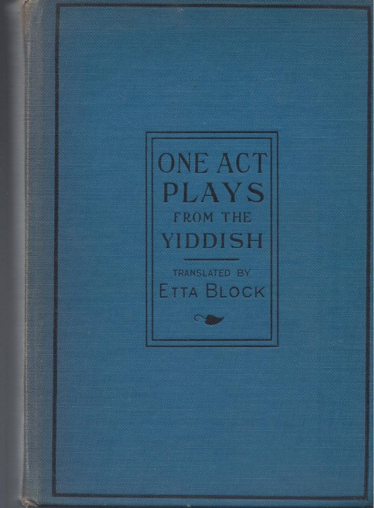 One-Act Plays From the Yiddish. Etta Block, authorized.