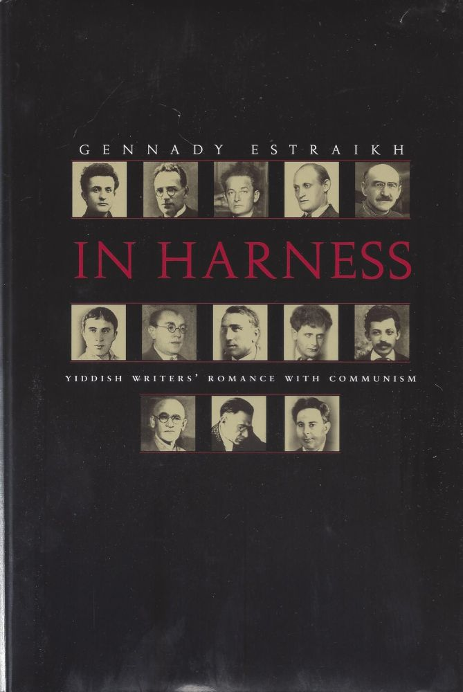 In Harness: Yiddish Writers' Romance with Communism. Gennady Estraikh.