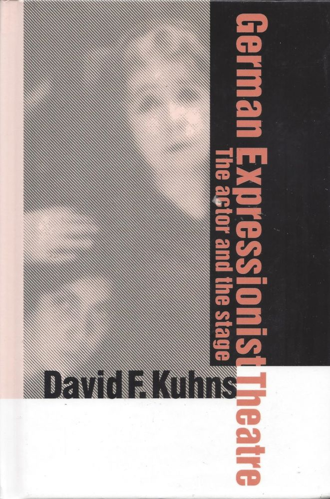 German Expressionist Theatre: The actor and the stage. David F. Kuhns.