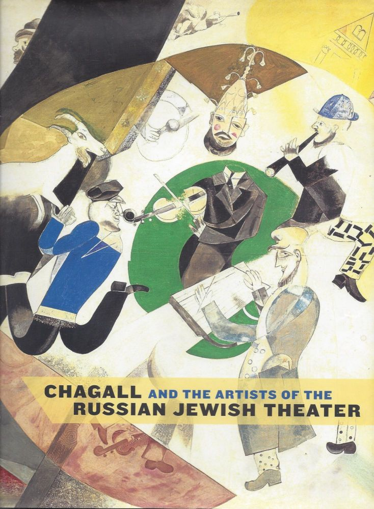 Chagall and the Artists of the Russian Jewish Theater. Susan Tumarkin Goodman.