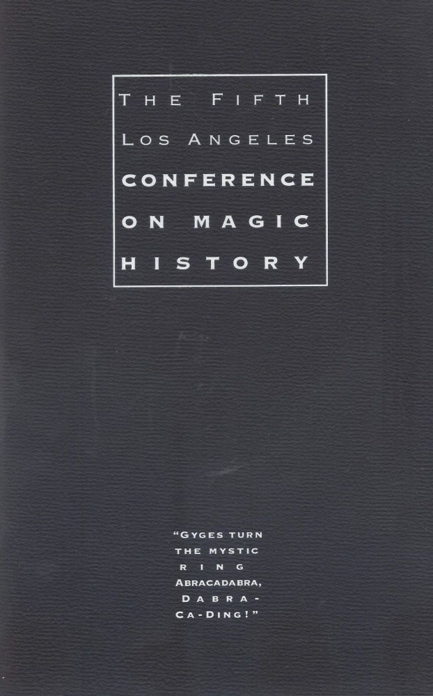 The Fifth Los Angeles Conference on Magic History: A Unique Weekend of Entertainment & Edification for Lovers of the Art of Conjuring, November Sixth, Seventh & Eighth, Nineteen Hundred and Ninety-Seven, The Beverly Garland Resort Hotel, North Hollywood, California. Mike Caveney, John Gaughan, Joan Lawton.