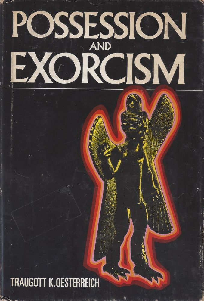 Possession and Exorcism Among Primitive Races, in Antiquity, the Middle Ages, and Modern Times. Traugott K. Oesterreich.