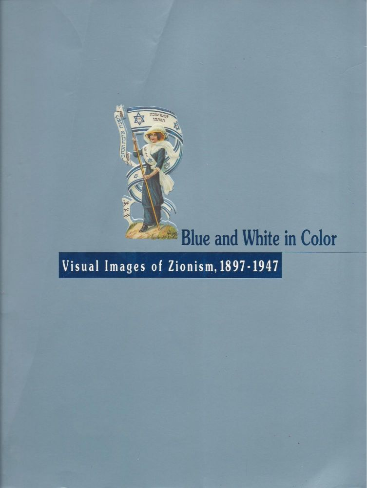 Blue and White in Color: Visual Images of Zionism, 1897-1947. Rachel Arbel.