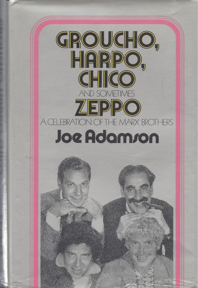 Groucho, Harpo, Chico and sometimes Zepp: A History of the Marx Brothers and a Satire on the Rest of the World. Joe Adamson.