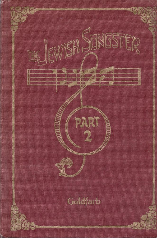 The Jewish Songster: Ha-menagen. Music for Voice and Piano. Part II. Israel Goldfarb, edited and transliterated Samuel E.