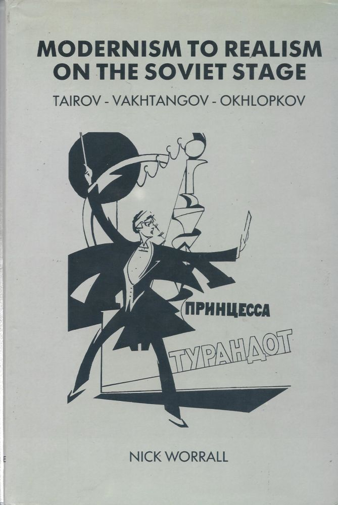 Modernism to Realism on the Soviet Stage: Tairov - Vakhtangov - Okhlopkov. Nick Worrall.