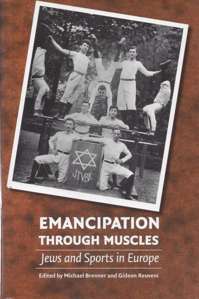 Emancipation Through Muscles: Jews and Sports in Europe. Michael Brenner, Gideon Reuveni.