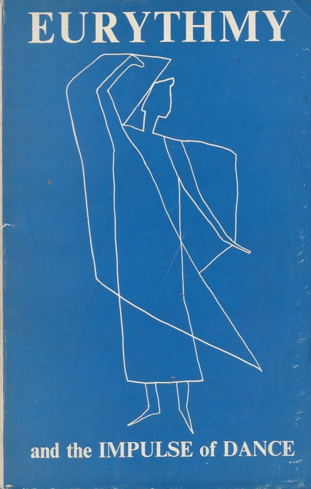 Eurythmy and the Impulse of Dance with sketches for Eurythmy figures by Rudolf Steiner. Marjorie Raffe, Cecil Harwood, Marguerite Lundgren, written in.