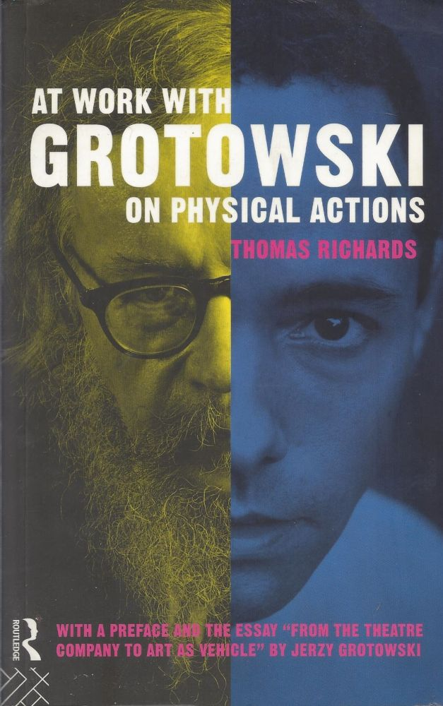 At Work with Grotowski on Physical Actions. Thomas Richards.