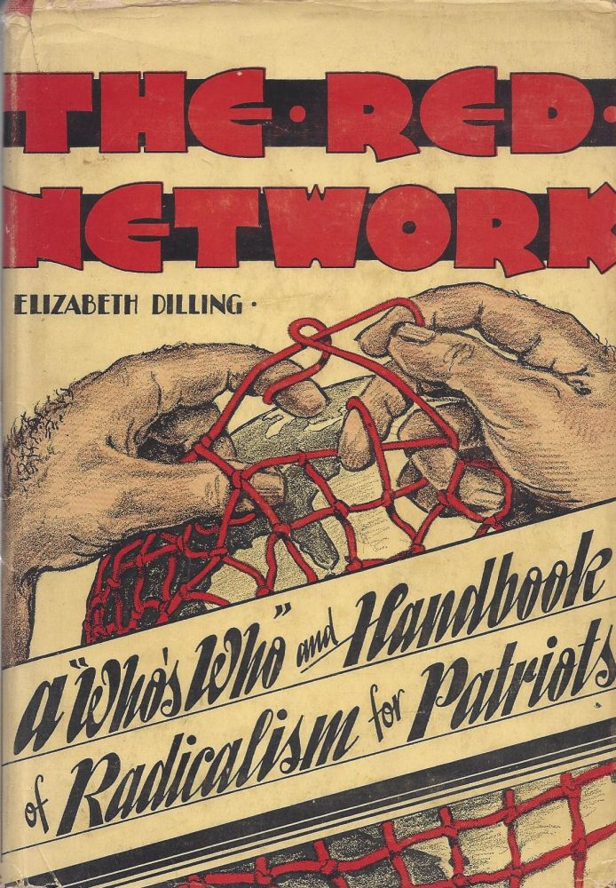 """The Red Network: A """"Who's Who' and Handbook of Radicalism for Patriots. Elizabeth Dilling."""