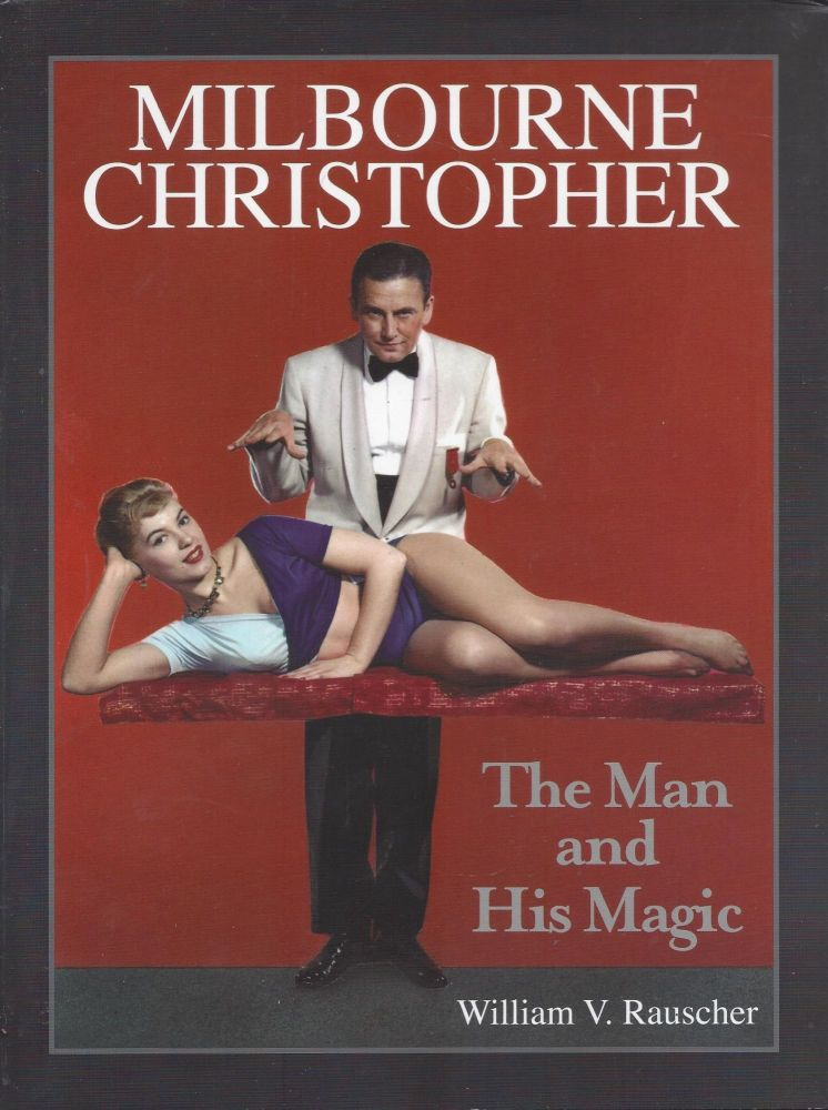 Melbourne Christopher: The Man and His Magic. William V. Rauscher.