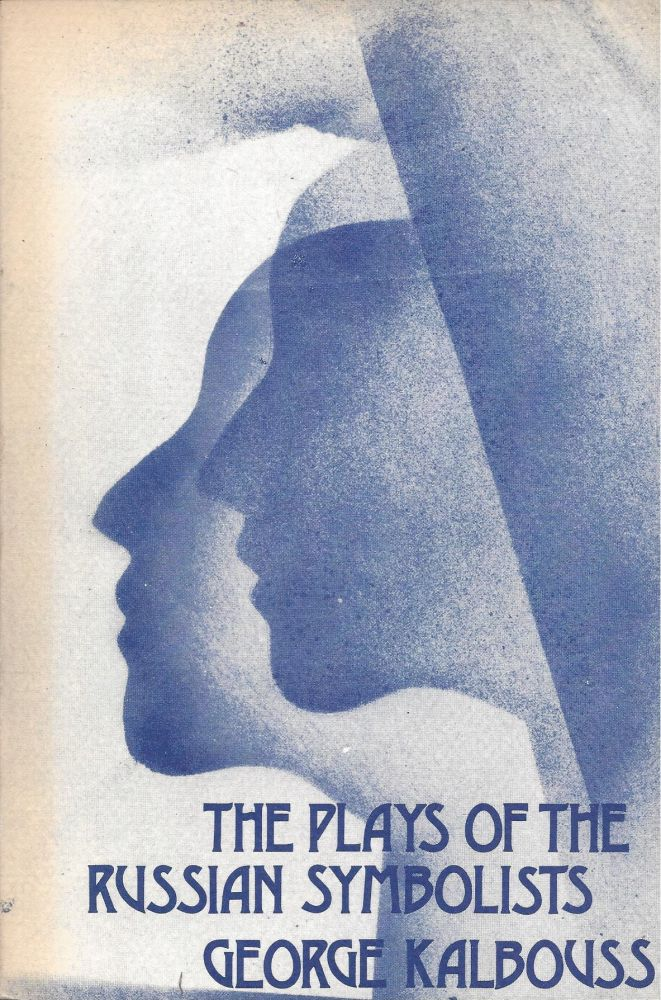 The Plays of the Russian Symbolists. George Kalbouss.