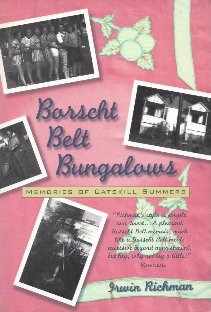 Borscht Belt Bungalow: Memories of Catskill Summers. Irwin Richman.