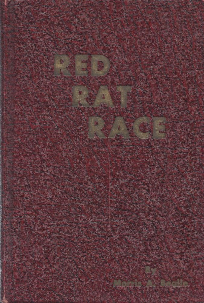 Red Rat Race: The Unexpurgated, Bare-Knuckled, No-Punches-Pulled, Story of World Communism's Infiltration into American Schools, Our Press, Our Books, Our Movies and Other Mediums of Public Information. Morris A. Bealle.
