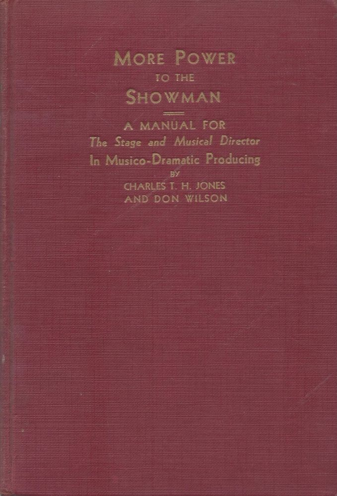 Musico-Dramatic Producing: A Manual For the Stage and Musical Director. Charles T. H. Jones, Don Wilson.