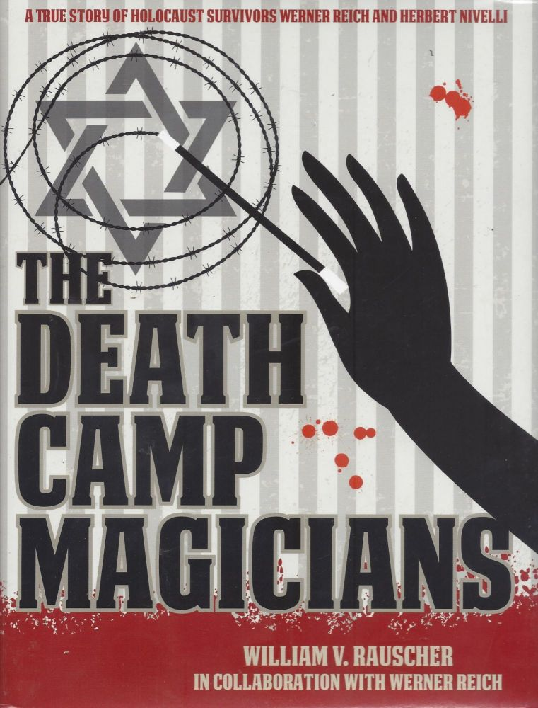 The Death Camp Magicians: A True Story of Holocaust Survivors Werner Reich and Herbert Nivelli. A shocking tale of surviving the notorious Nazi regime and how magic made a difference in two lives as they journeyed from darkness into light. William V. Rauscher, in collaboration, Werner Reich.