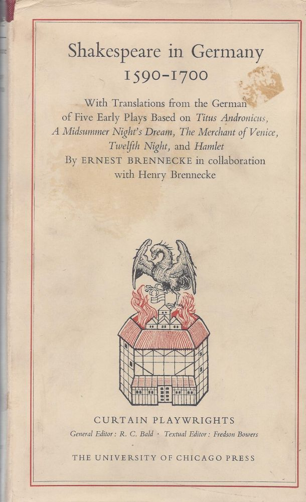 Shakespeare in Germany 1590-1700: With Translations from the German of Five Early Plays Based on Titus Andronicus, A Midsummer Night's Dream, The Merchant of Venice, Twelth Night, and Hamlet. Ernest Brennecke, in collaboration, Henry Brennecke.