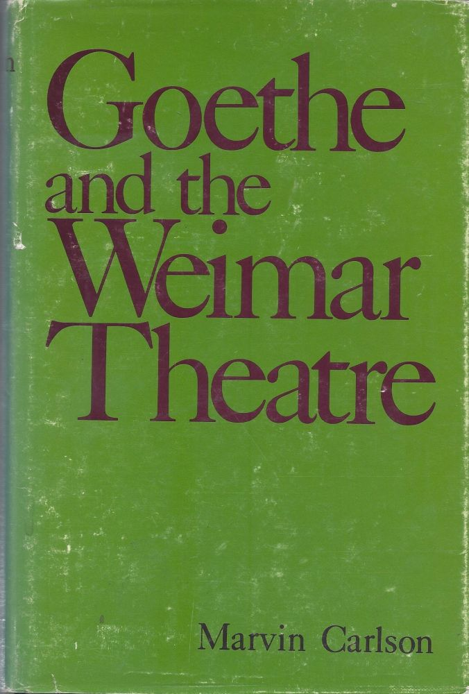 Goethe and the Weimar Theatre. Marvin Carlson.