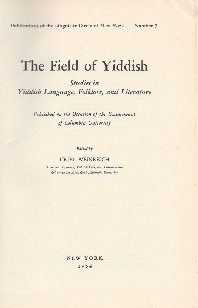 The Field of Yiddish: Studies in Language, Folklore, and Literature. Uriel Weinreich.
