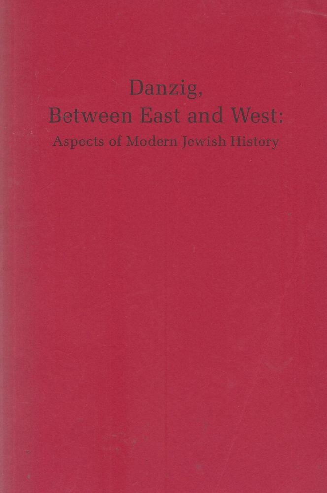 Danzig, Between East and West. Aspects of Modern Jewish History. Isadore Twersky.