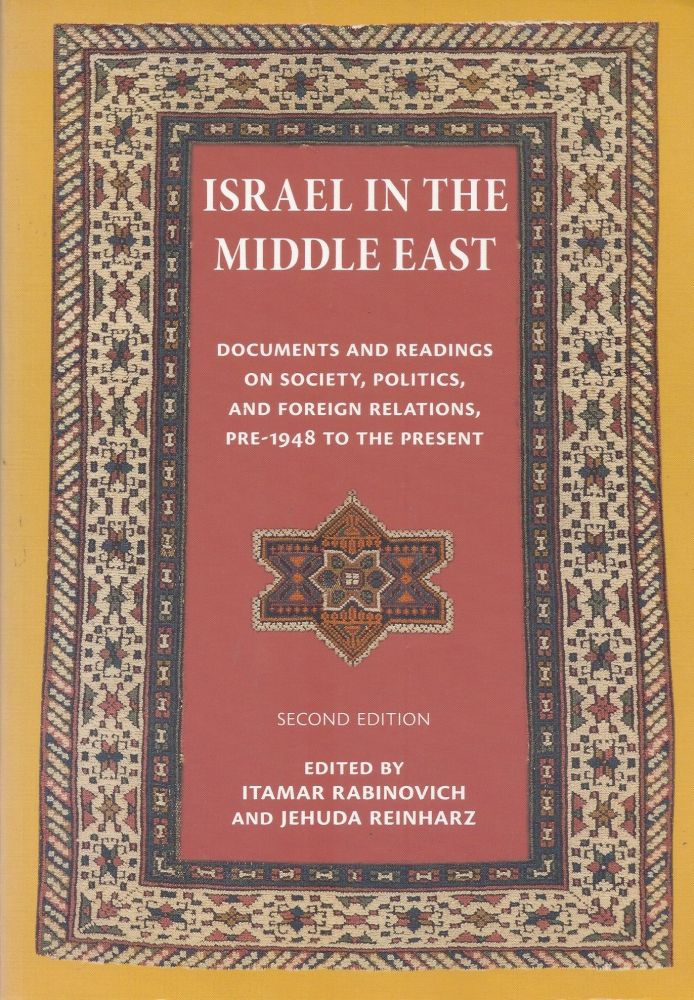 Israel in the Middle East: Documents and Readings on Society, Politics, and Foreign Relations, Pre-1948 to the Present. Itamar Rabinovich, Jehuda Reinharz.