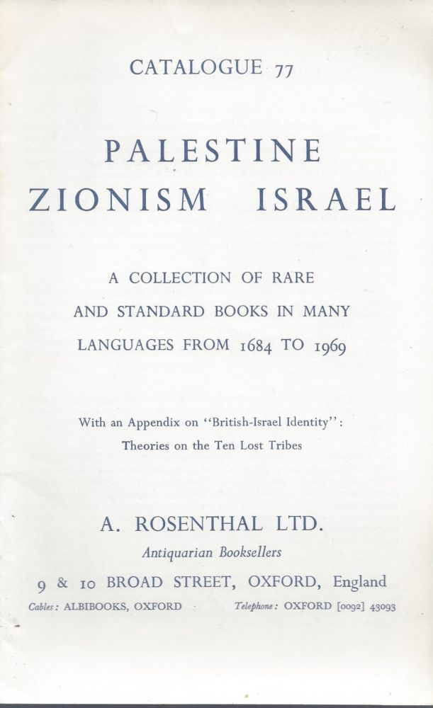 """Catalogue 77: Palestine, Zionism, Israel. A Collection of Rare and Standard Books in Many Languages from 1684 to 1969. With an Appendix on """"British-Israel Identity"""": Theories on the Ten Lost Tribes."""