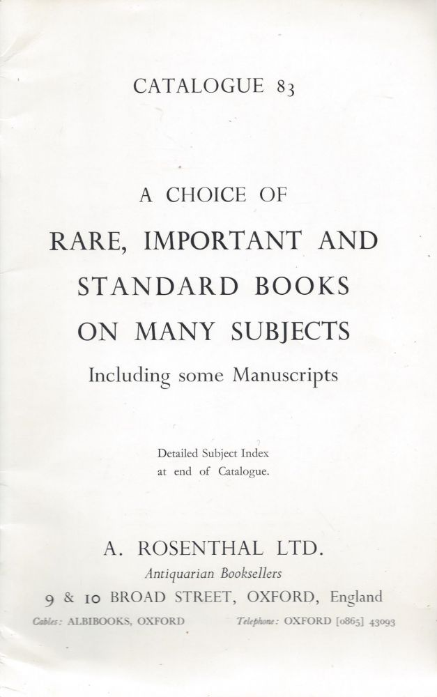 Catalogue 83: A Choice of Rare, Important and Standrd Books on Many Subjects, Including some manuscripts.