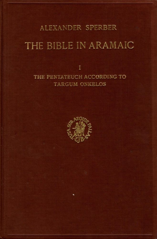 The Bible in Aramaic. Volume I: The Pentateuch according to Targum Onkelos/ Kitve ha-kodesh ba-Aramit: al yesod kitve yad u-sefarim atikim. Kerakh A: Targum Onkelos Le-Torah. Alexander Sperber.
