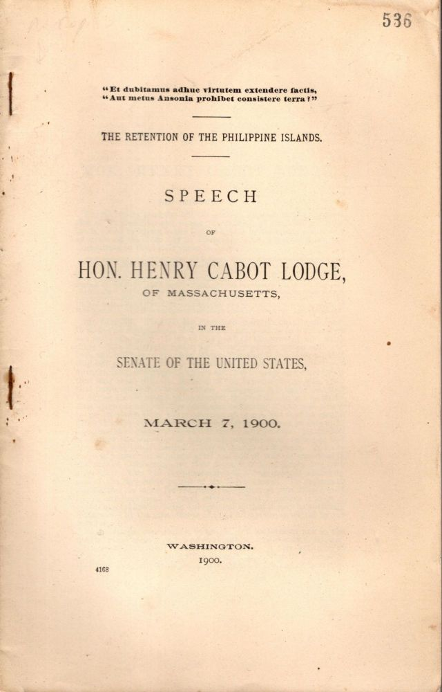 The Retention of the Philippine Islands. Speech of Hon. Henry Cabot Lodge of Massachusetts, in the Senate of the United States, March 7, 1900. Henry Cabot Lodge.