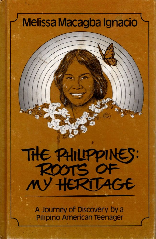 The Philippines: Roots of My Heritage (A Journey of Discovery by a Philipino American Teenager). Melissa Macagba Ignacio.