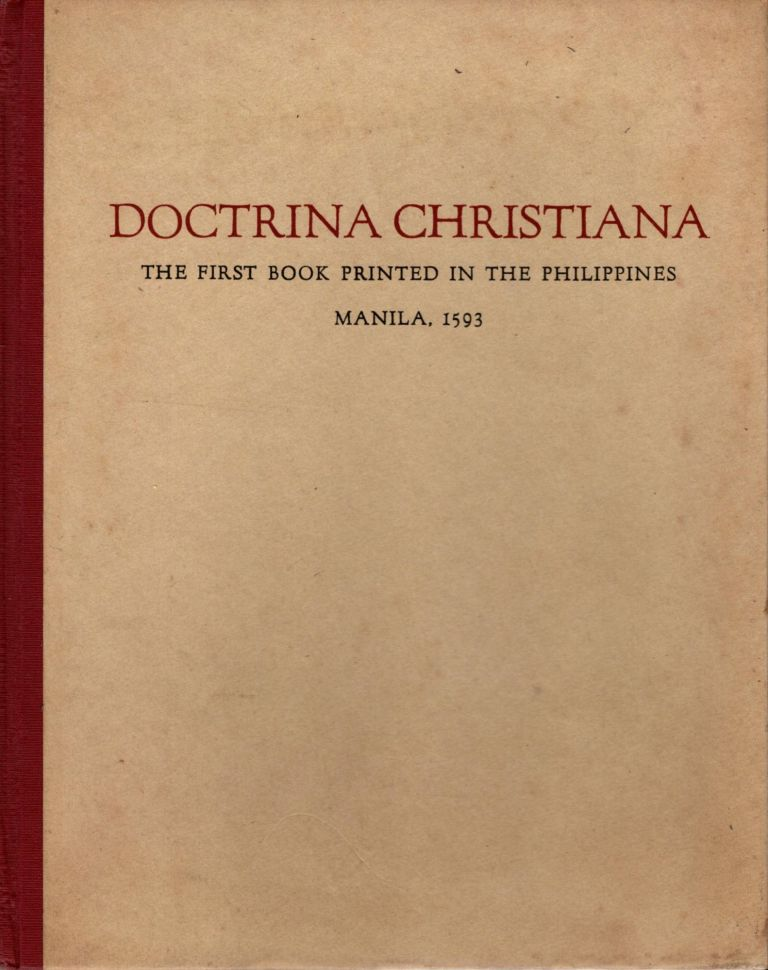 Doctrina Christiana: The First Book Printed in the Philippines, Manilam 1593. A Facsimile of the Copy in The Lessing J. Rosenwald Collection, Library of Congress, Washington. Edwin Wolf, introductory, 2nd.