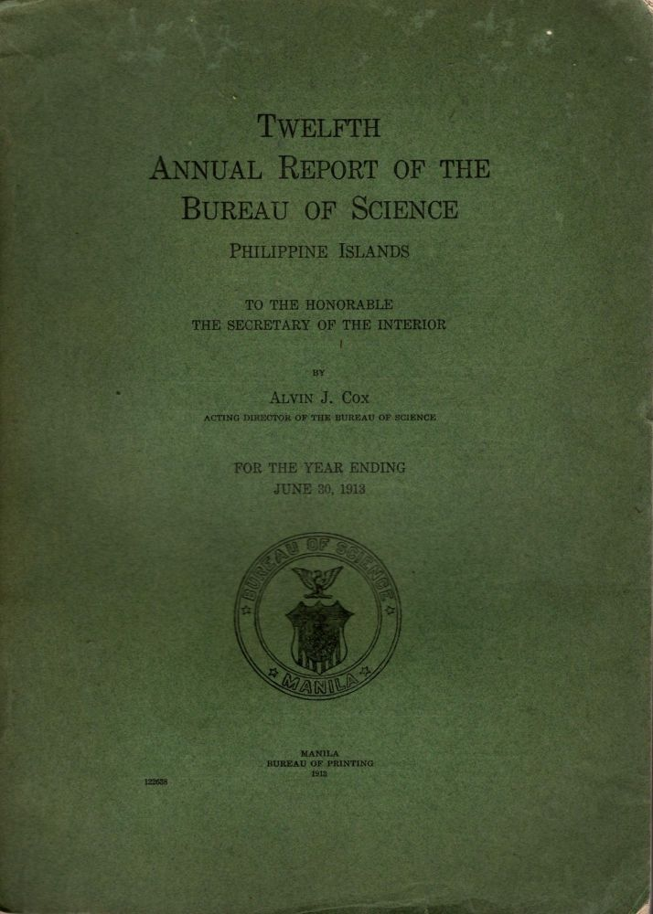 Twelfth Annual Report of the Bureau of Science Philippine Islands, to the Honorable the Secretary of the Interior, For the Year Ending, June 30, 1913. Alvin J. Cox.