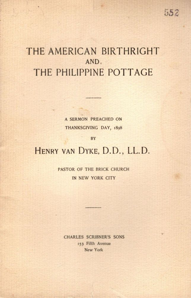 The American Birthright and The Philippine Pottage: A Sermon Preached on Thanksgiving Day, 1898. Henry van Dyke.