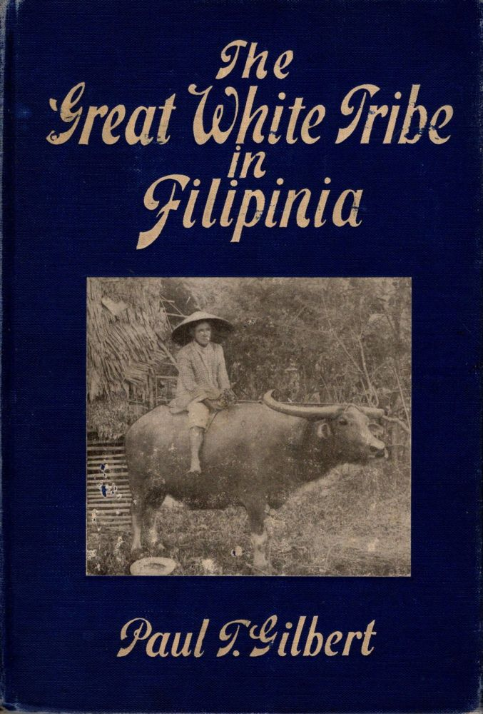 The Great White Tribe in Filipinia. Paul T. Gilbert.
