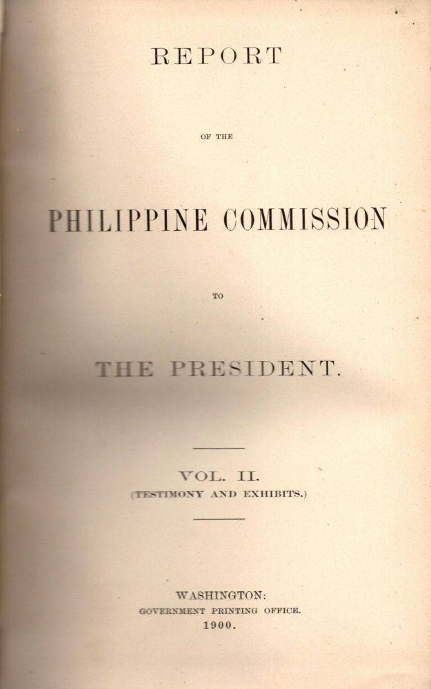 Report of the Philippine Commission to The President Vol. II. (Testimony and Exhibits).