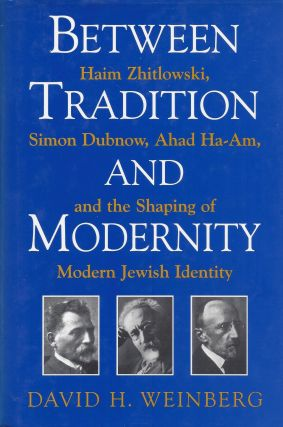 Between Tradition and Modernity: Haim Zhitlowski, Simon Dubnow, Ahad Ha-Am, and the Shaping of...