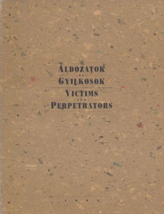 Aldozatok es Gyilkosok/ Victims and Perpetrators: Ilka Gedo's Ghetto Drawings and Gyorgy Roman's...