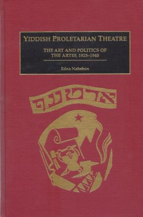 Yiddish Proletarian Theatre: The Art and Politics of the Artef, 1925-1940