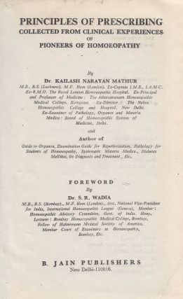 Principles of Prescribing Collected from Clinical Experiences of Pioneers of Homoeopathy. Kailish...