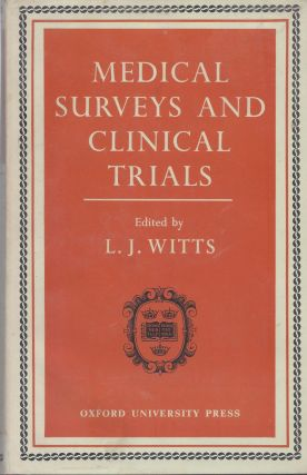Medical Surveys and Clinical Trials: Some Methods and Applications of Group Research in Medicine. L. J. Witts.