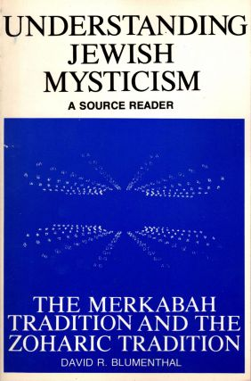 Understanding Jewish Mysticism: A Source Reader. The Merkabah Tradition and The Zoharic...