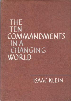 The Ten Commandments in a Changing World. Isaac Klein