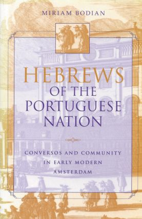Hebrews of the Portugese Nation: Conversos and Community in Early Modern Amsterdam. Miriam Bodian