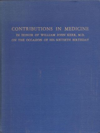 Contributions in Medicine in Honor of William John Kerr, M.D. on the Ocassion of His Sixtieth Birthday.