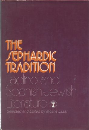 The Sephardic Tradition: Ladino and Spanish-Jewish Literature. Moshe Lazar, Selected and