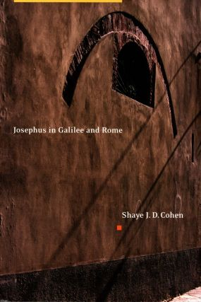 Josephus in Galilee and Rome: His Vita and Development as a Historian. Shaye J. D. Cohen