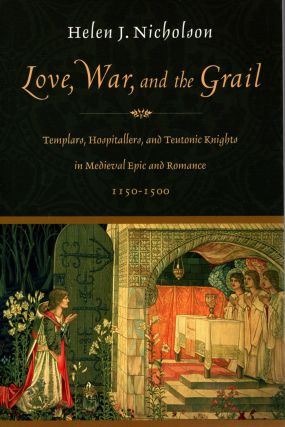 Love, War, and the Grail: Templars, Hospitallers, and Teutonic Knights in Medieval Epic and...