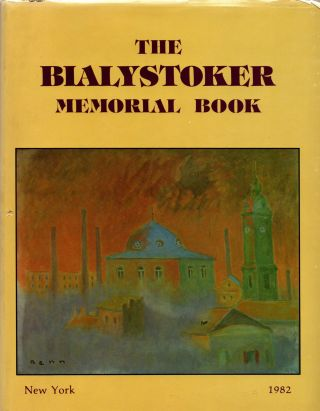 The Bialystoker Memorial Book/ Der Bialystoker Yizkor Bukh