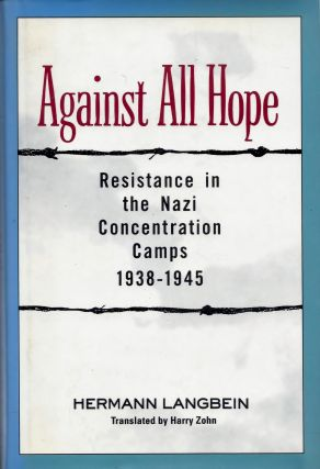 Against All Hope: Resistance in the Nazi Concentration Camps 1938-1945. Hermann Langbein